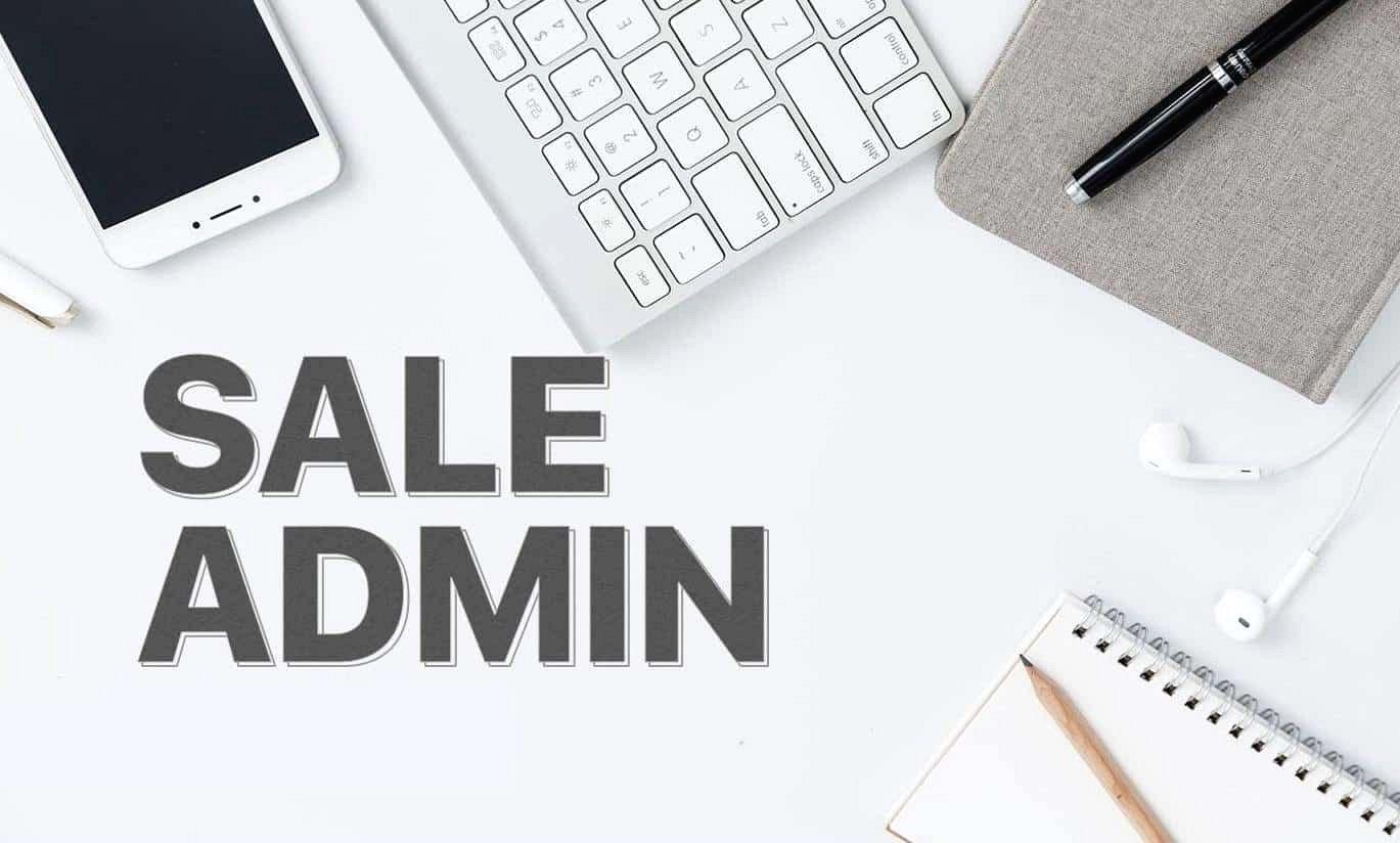 Sale Admin là gì? Nhiệm vụ và công việc của Sale Admin
